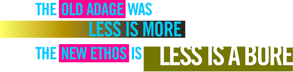 THE NEW ETHOS IS LESS IS A BORE