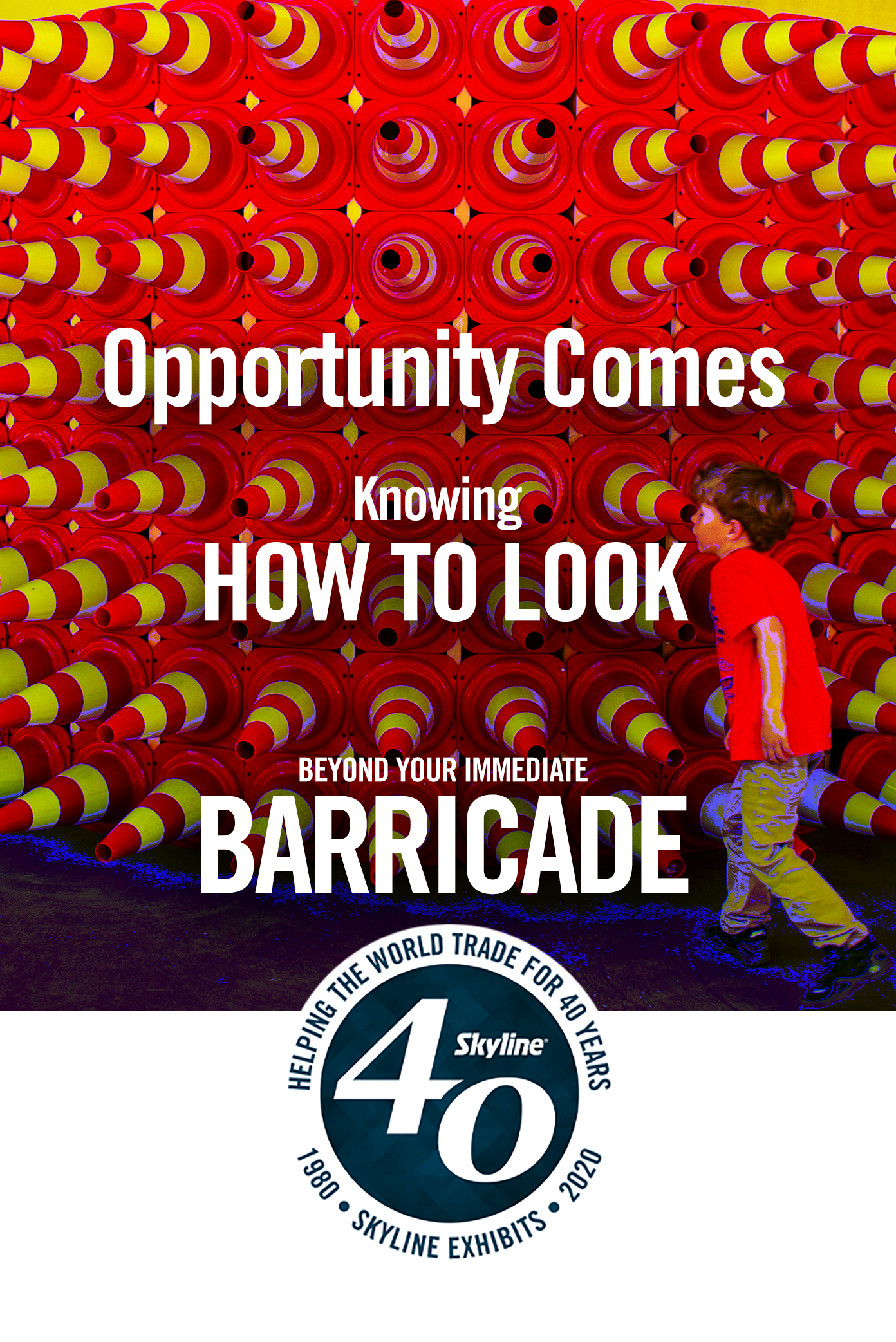 opportunity cCOMES KNOWING HOW TO LOOK BEYOND THE BARRICADE